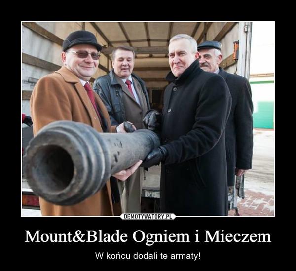 Mount&Blade Ogniem i Mieczem – W końcu dodali te armaty!