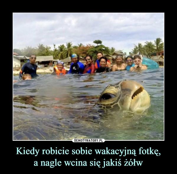 Kiedy robicie sobie wakacyjną fotkę,a nagle wcina się jakiś żółw –