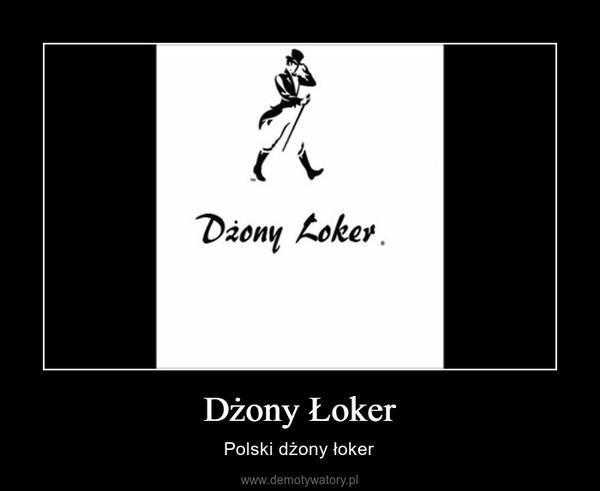 Dżony Łoker – Polski dżony łoker