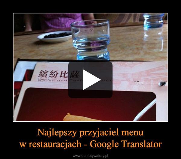 Najlepszy przyjaciel menuw restauracjach - Google Translator –