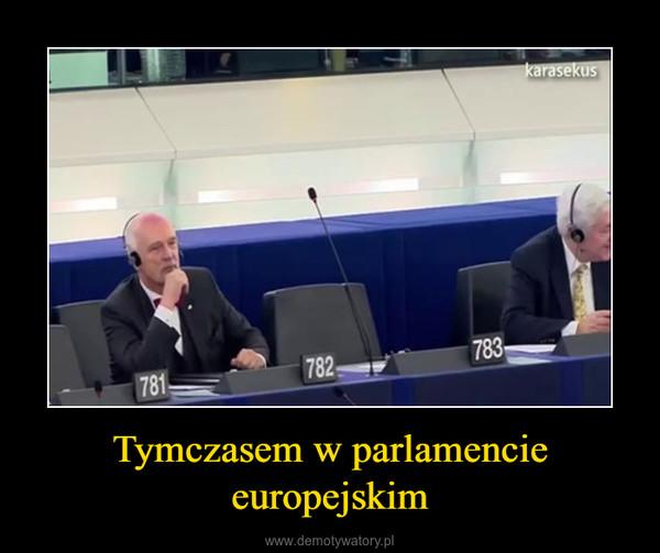 Tymczasem w parlamencie europejskim –