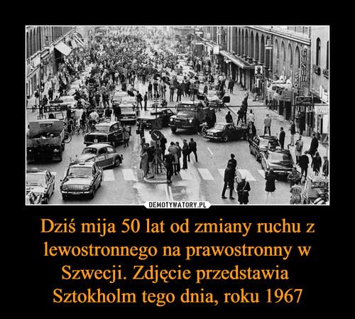 Dziś mija 50 lat od zmiany ruchu z lewostronnego na prawostronny w Szwecji. Zdjęcie przedstawia  Sztokholm tego dnia, roku 1967
