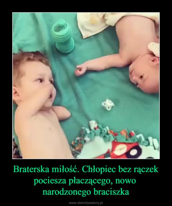 Braterska miłość. Chłopiec bez rączek pociesza płaczącego, nowo narodzonego braciszka –