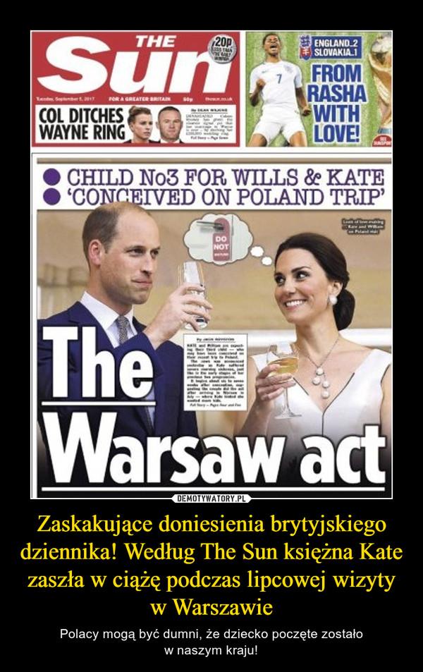 Zaskakujące doniesienia brytyjskiego dziennika! Według The Sun księżna Kate zaszła w ciążę podczas lipcowej wizyty w Warszawie – Polacy mogą być dumni, że dziecko poczęte zostałow naszym kraju!