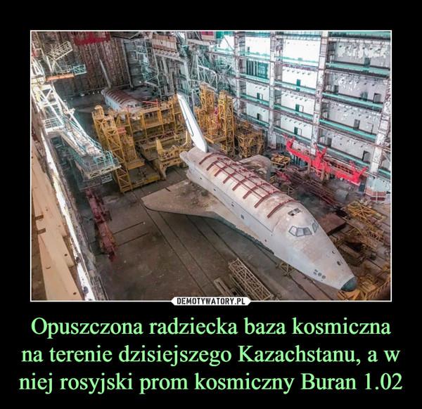 Opuszczona radziecka baza kosmiczna na terenie dzisiejszego Kazachstanu, a w niej rosyjski prom kosmiczny Buran 1.02 –