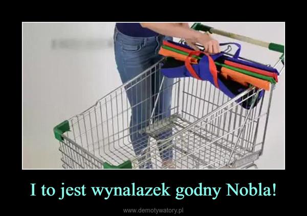 I to jest wynalazek godny Nobla! –