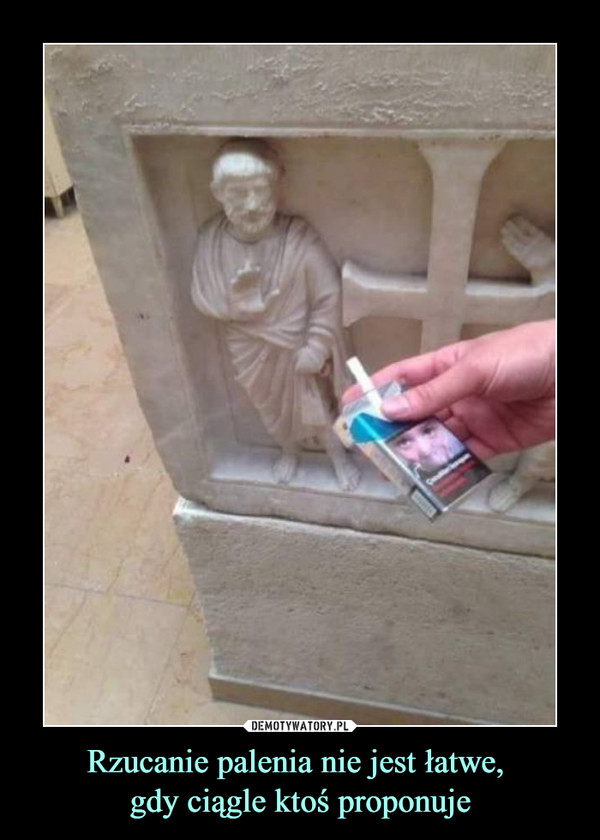 Rzucanie palenia nie jest łatwe, gdy ciągle ktoś proponuje –