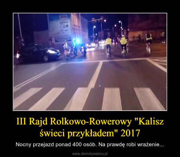 """III Rajd Rolkowo-Rowerowy """"Kalisz świeci przykładem"""" 2017 – Nocny przejazd ponad 400 osób. Na prawdę robi wrażenie..."""