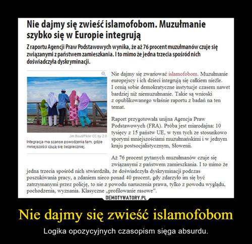 Nie dajmy się zwieść islamofobom