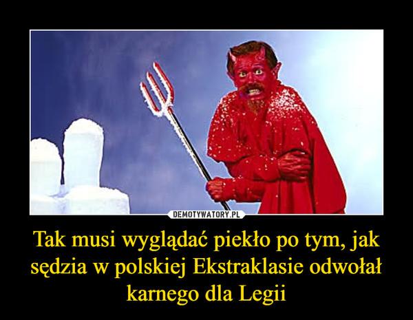 Tak musi wyglądać piekło po tym, jak sędzia w polskiej Ekstraklasie odwołał karnego dla Legii –