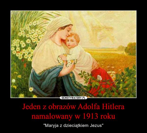"""Jeden z obrazów Adolfa Hitlera namalowany w 1913 roku – """"Maryja z dzieciątkiem Jezus"""""""