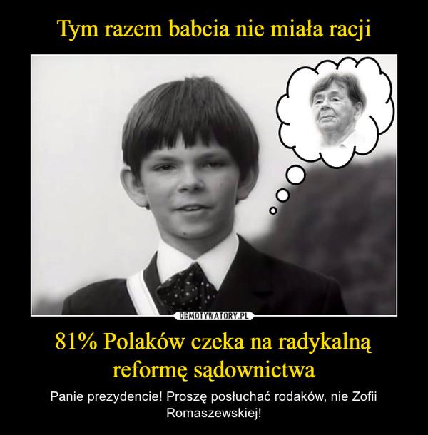 81% Polaków czeka na radykalną reformę sądownictwa – Panie prezydencie! Proszę posłuchać rodaków, nie Zofii Romaszewskiej!