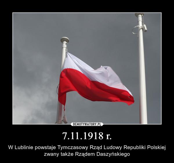 7.11.1918 r. – W Lublinie powstaje Tymczasowy Rząd Ludowy Republiki Polskiej zwany także Rządem Daszyńskiego