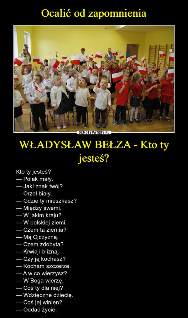 Ocalić Od Zapomnienia Władysław Bełza Kto Ty Jesteś