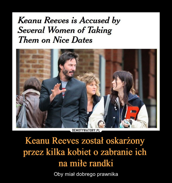 Keanu Reeves został oskarżony przez kilka kobiet o zabranie ich na miłe randki – Oby miał dobrego prawnika Keanu Reeves is Accused by Several Women of Taking Them on Nice Dates