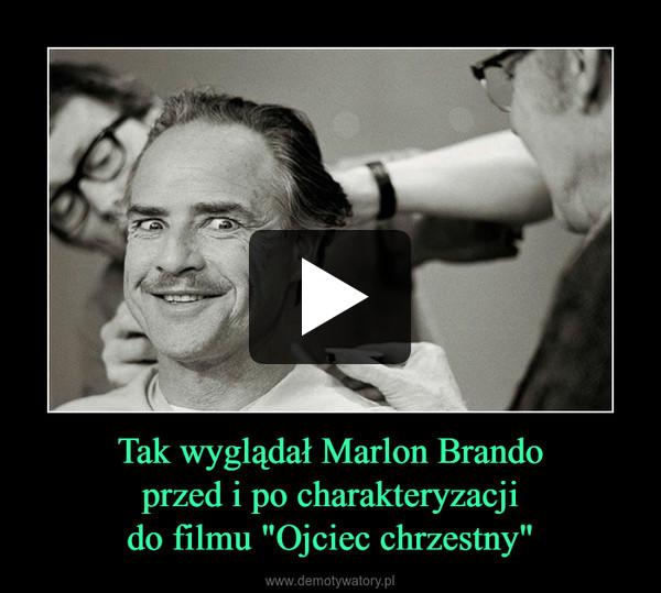 """Tak wyglądał Marlon Brandoprzed i po charakteryzacjido filmu """"Ojciec chrzestny"""" –"""