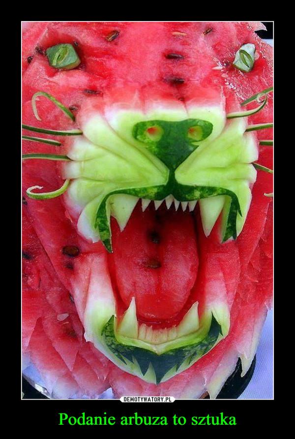 Podanie arbuza to sztuka –