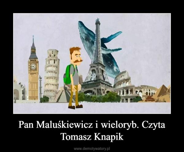 Pan Maluśkiewicz i wieloryb. Czyta Tomasz Knapik –