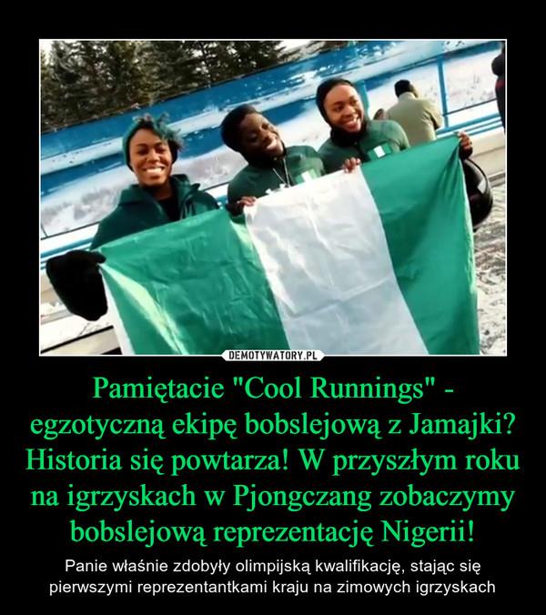 """Pamiętacie """"Cool Runnings"""" - egzotyczną ekipę bobslejową z Jamajki? Historia się powtarza! W przyszłym roku na igrzyskach w Pjongczang zobaczymy bobslejową reprezentację Nigerii! – Panie właśnie zdobyły olimpijską kwalifikację, stając się pierwszymi reprezentantkami kraju na zimowych igrzyskach"""