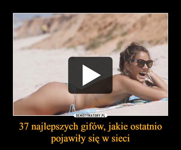 37 najlepszych gifów, jakie ostatnio pojawiły się w sieci –