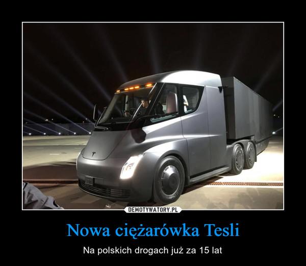 Nowa ciężarówka Tesli – Na polskich drogach już za 15 lat