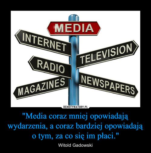 """""""Media coraz mniej opowiadają wydarzenia, a coraz bardziej opowiadają o tym, za co się im płaci."""""""