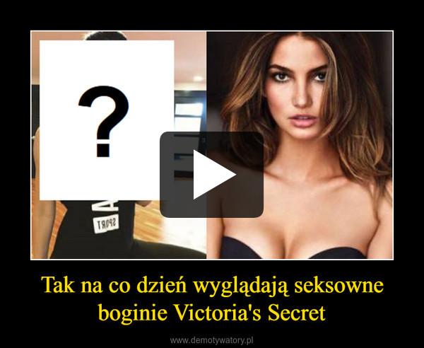 Tak na co dzień wyglądają seksowne boginie Victoria's Secret –