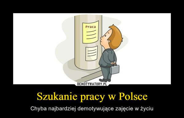 Szukanie pracy w Polsce – Chyba najbardziej demotywujące zajęcie w życiu