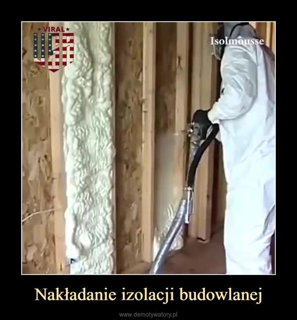 Nakładanie izolacji budowlanej –