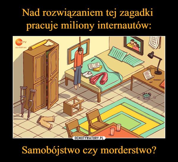 Samobójstwo czy morderstwo? –
