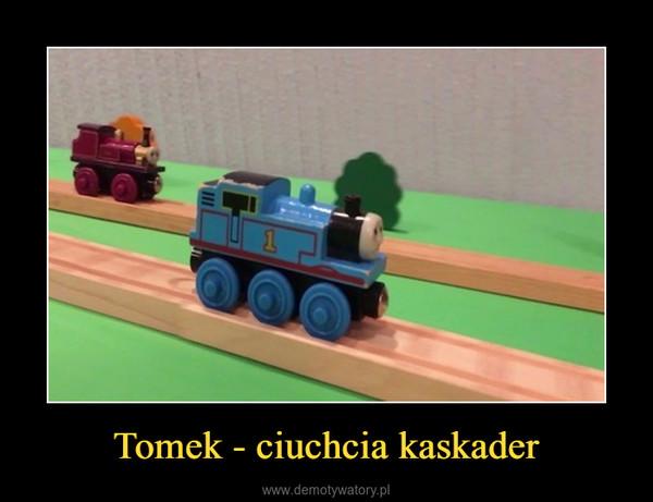 Tomek - ciuchcia kaskader –