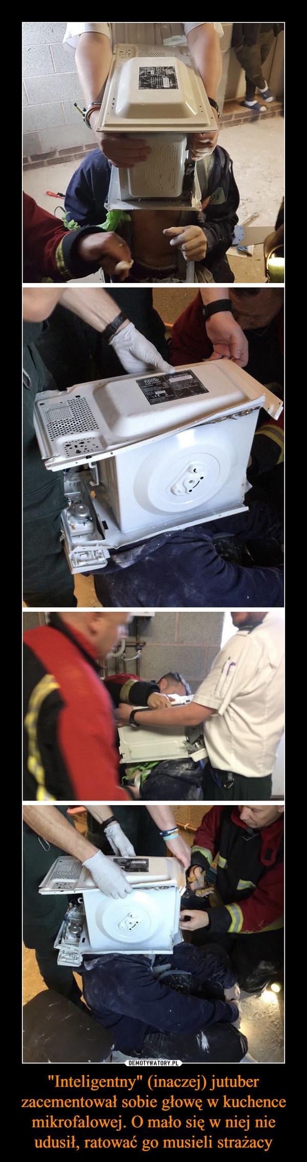 """""""Inteligentny"""" (inaczej) jutuber zacementował sobie głowę w kuchence mikrofalowej. O mało się w niej nie udusił, ratować go musieli strażacy –"""
