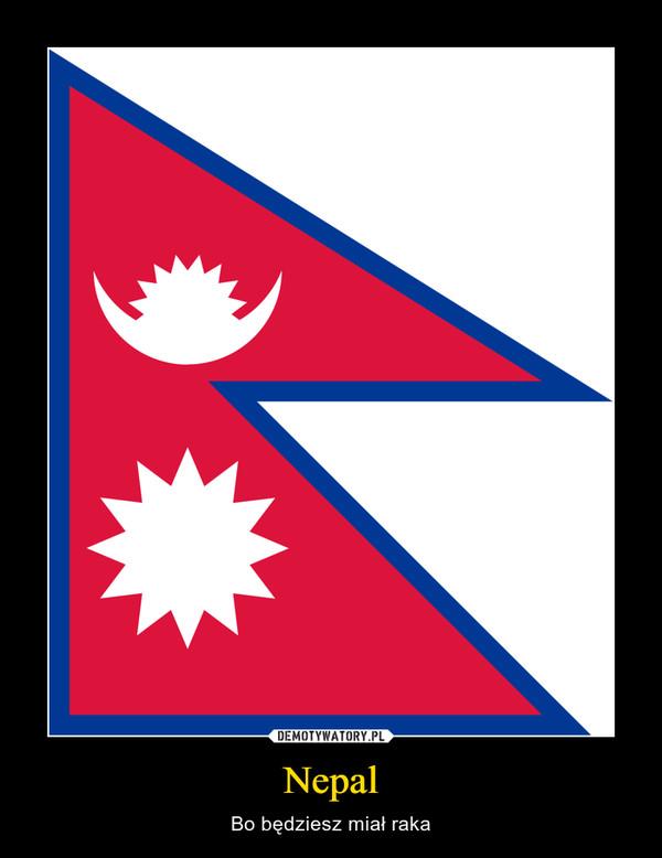 Nepal – Bo będziesz miał raka