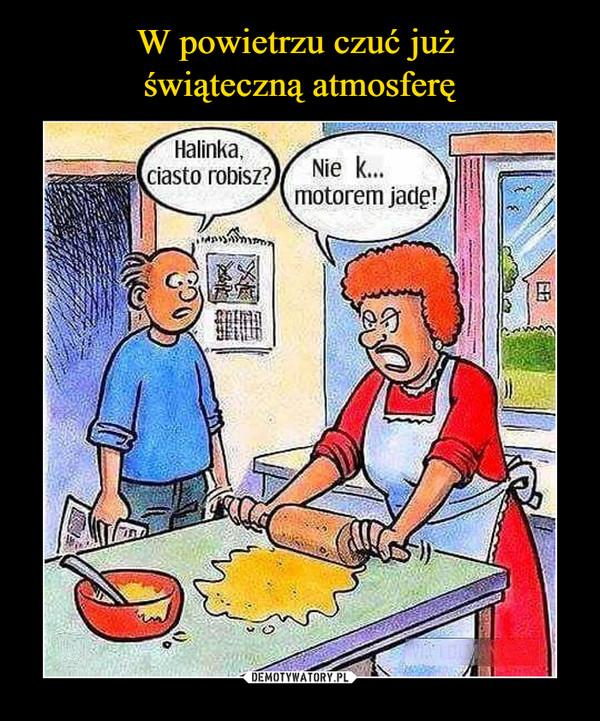 –  Halinka, ciasto robisz?Nie k... motorem jadę!
