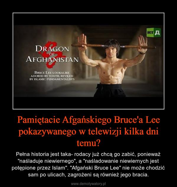 """Pamiętacie Afgańskiego Bruce'a Lee pokazywanego w telewizji kilka dni temu? – Pełna historia jest taka- rodacy już chcą go zabić, ponieważ """"naśladuje niewiernego"""", a """"naśladowanie niewiernych jest potępione przez Islam"""". """"Afgański Bruce Lee"""" nie może chodzić sam po ulicach, zagrożeni są również jego bracia."""