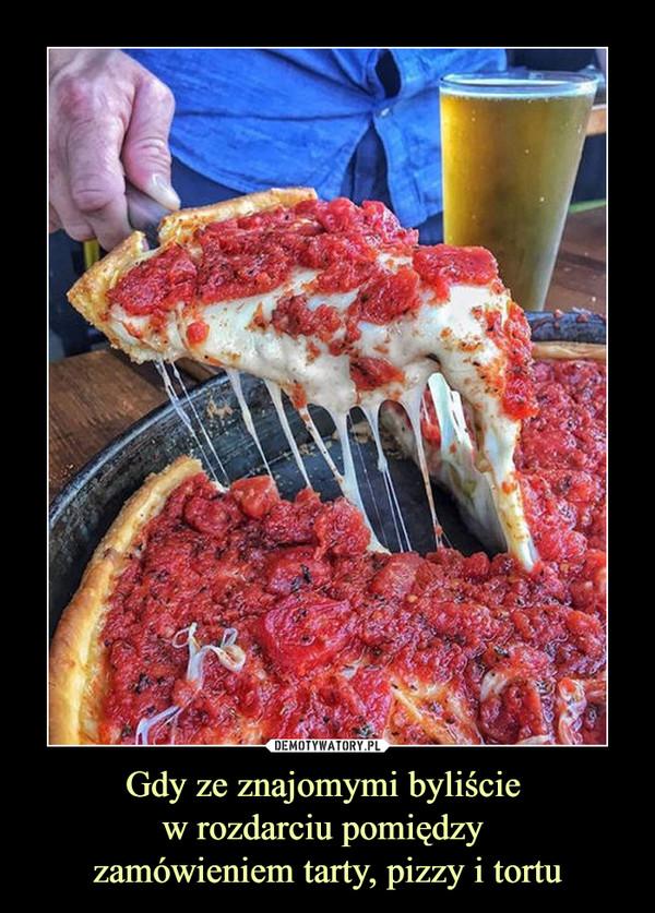 Gdy ze znajomymi byliście w rozdarciu pomiędzy zamówieniem tarty, pizzy i tortu –