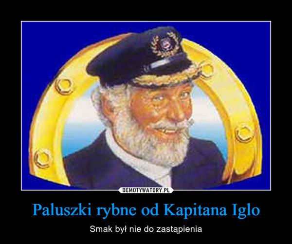 Paluszki rybne od Kapitana Iglo – Smak był nie do zastąpienia