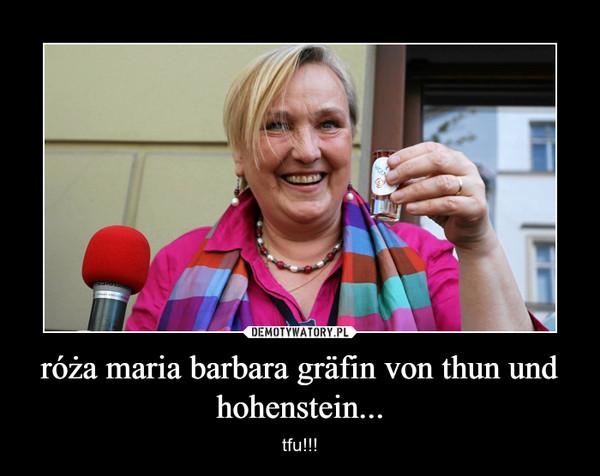 róża maria barbara gräfin von thun und hohenstein... – tfu!!!