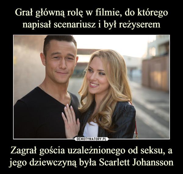 Zagrał gościa uzależnionego od seksu, a jego dziewczyną była Scarlett Johansson –