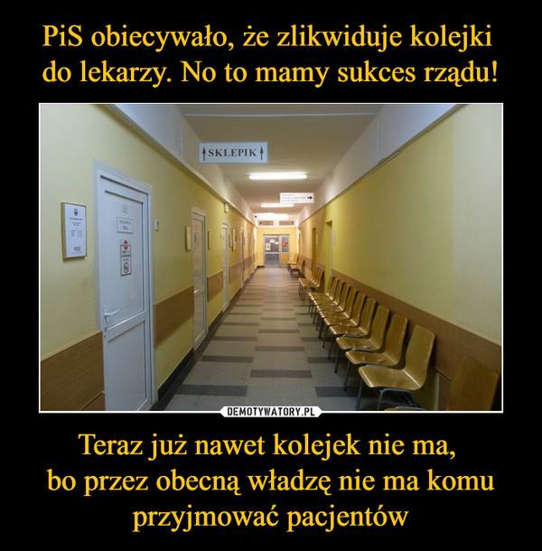 Teraz już nawet kolejek nie ma, bo przez obecną władzę nie ma komu przyjmować pacjentów –