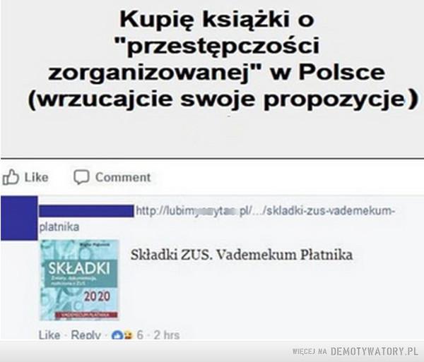 """Zakończyć temat trzeba umieć –  Kupię książki o """"przestępczości zorganizowanej"""" w Polsce (wrzucajcie swoje propozycje) Składki ZUS. vademecum Płatnika"""