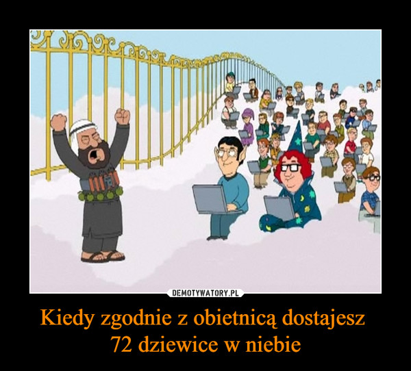 Kiedy zgodnie z obietnicą dostajesz 72 dziewice w niebie –