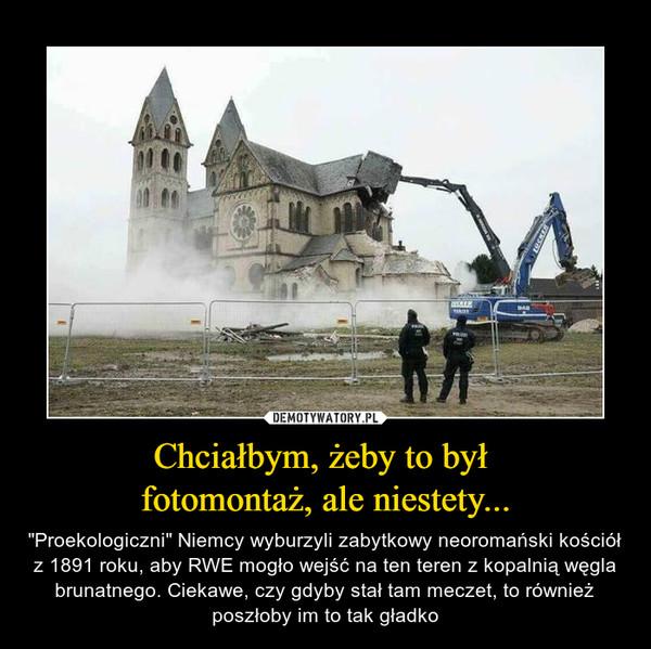 """Chciałbym, żeby to był fotomontaż, ale niestety... – """"Proekologiczni"""" Niemcy wyburzyli zabytkowy neoromański kościół z 1891 roku, aby RWE mogło wejść na ten teren z kopalnią węgla brunatnego. Ciekawe, czy gdyby stał tam meczet, to również poszłoby im to tak gładko"""