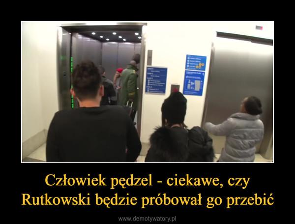 Człowiek pędzel - ciekawe, czy Rutkowski będzie próbował go przebić –