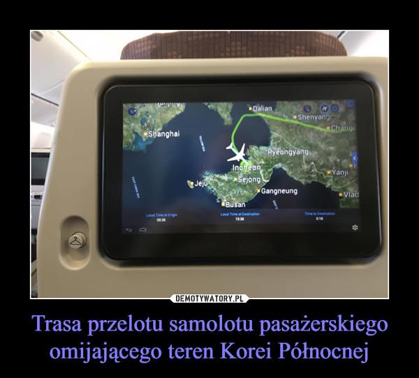 Trasa przelotu samolotu pasażerskiego omijającego teren Korei Północnej –