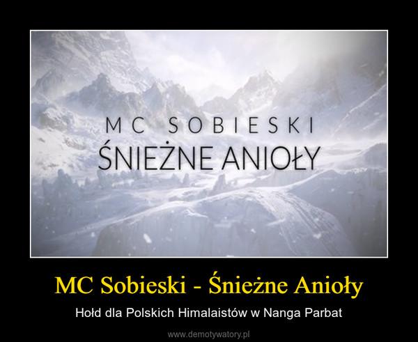 MC Sobieski - Śnieżne Anioły – Hołd dla Polskich Himalaistów w Nanga Parbat