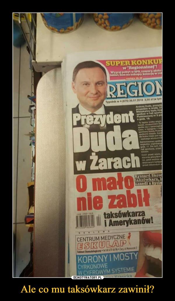 Ale co mu taksówkarz zawinił? –  Prezydent Duda w Żarach o mało nie zabił taksówkarza i Amerykanów!
