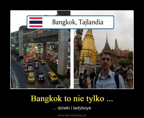 Bangkok to nie tylko ... – ... dziwki i ladyboye