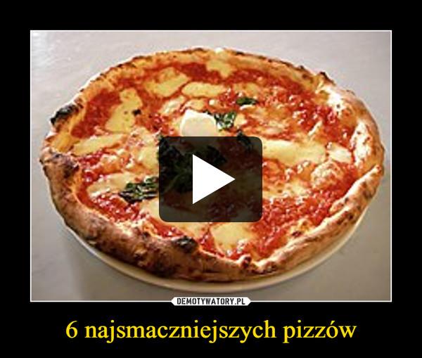 6 najsmaczniejszych pizzów –