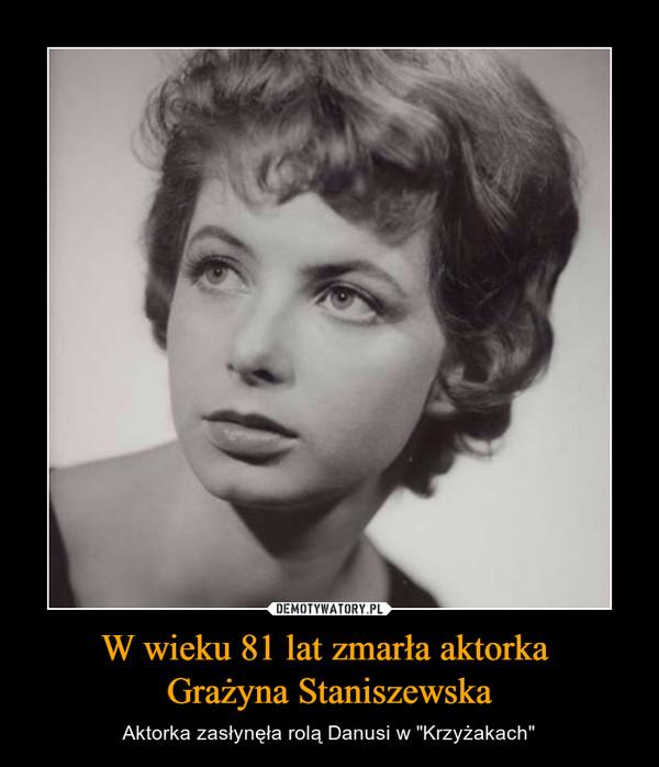 """W wieku 81 lat zmarła aktorka Grażyna Staniszewska – Aktorka zasłynęła rolą Danusi w """"Krzyżakach"""""""